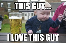 i-love-this-guy-drunk-baby-meme