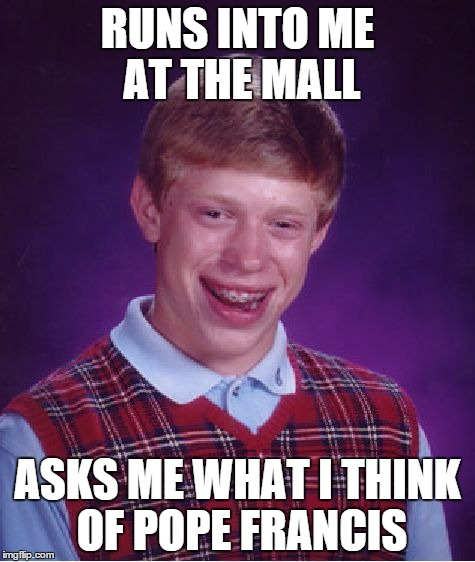 bad luck brian asks me about francis